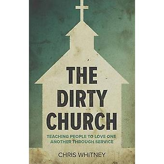 The Dirty Church Teaching People To Love One Another Through Service by Whitney & Chris