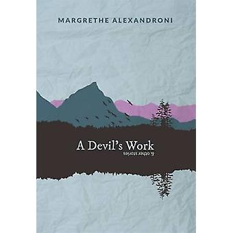 A Devils Work and other short stories by Alexandroni & Margrethe