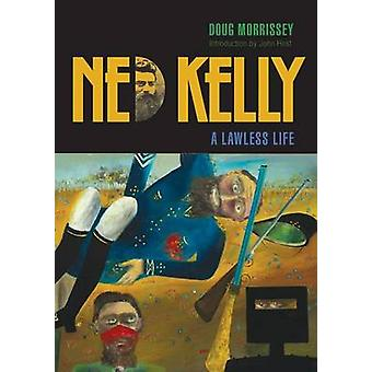 Ned Kelly A Lawless Life by Morrissey & Doug