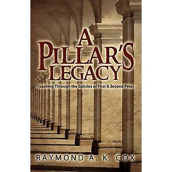 A Pillars Legacy Teaching Through the Epistles of First  Second Peter by Cox & Raymond A. K.
