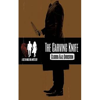 The Carving Knife a Seth and Ava Mystery by Christian & Claudia Hall
