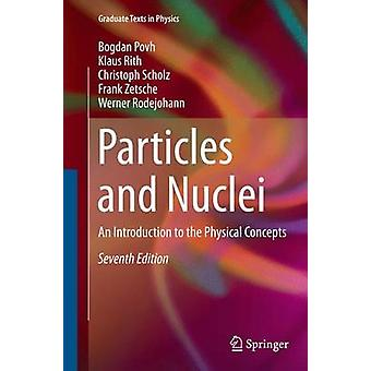 Particles and Nuclei An Introduction to the Physical Concepts door Bogdan Povh & Klaus Rith & Christoph Scholz & Frank Zetsche & Werner Rodejohann