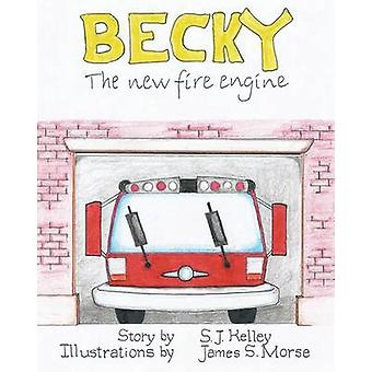 Becky the New Fire Engine by Kelley & S.J.
