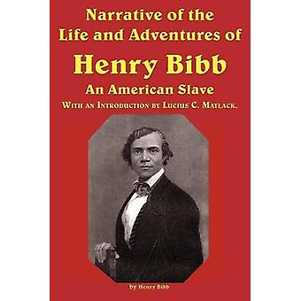 Narrative of the Life and Adventures of Henry Bibb an American Slave by Bibb & Henry
