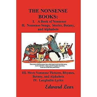 The Nonsense Books The Complete Collection of the Nonsense Books of Edward Lear with Over 400 Original Illustrations by Lear & Edward