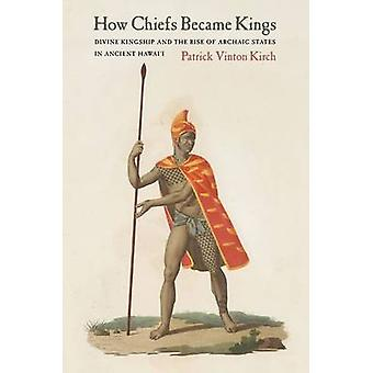 How Chiefs Became Kings - Divine Kingship and the Rise of Archaic Stat