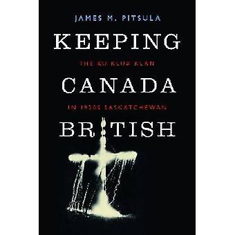 Keeping Canada British by James M. Pitsula - 9780774824897 Book