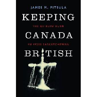 Keeping Canada British door James M. Pitsula - 9780774824897 Boek