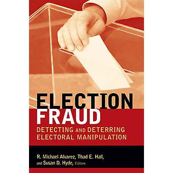 Election Fraud - Detecting and Deterring Electoral Manipulation by R.