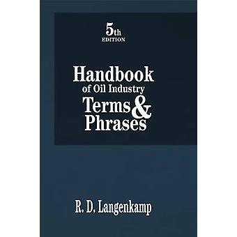 Handbook of Oil Industry Terms & Phrases (5th) by Robert D. Langenkam