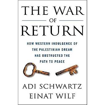 The War of Return - How Western Indulgence of the Palestinian Dream Ha