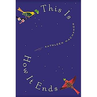 This Is How It Ends by Kathleen Macmahon - 9781455511310 Book
