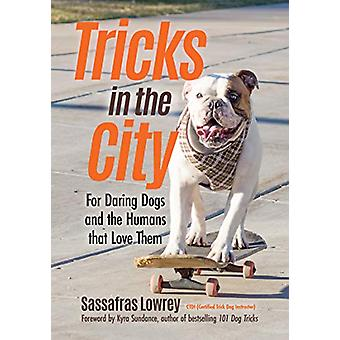 Tricks in the City - For Daring Dogs and the Humans that Love Them by