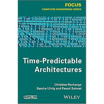 Time Predictable Architectures by Christine Rochange - Pascal Sainrat