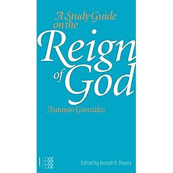 A Study Guide on the Reign of God by Antonio Gonzalez - 9781934996355