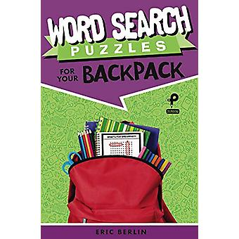 Word Search Puzzles for Your Backpack by Eric Berlin - 9781454934318