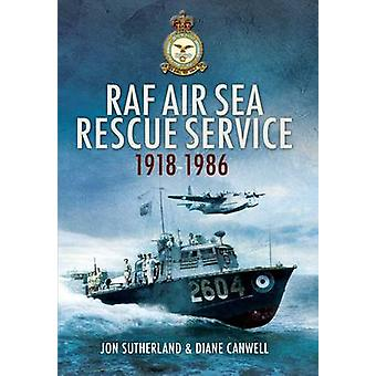 The RAF Air Sea Rescue Service 1918-1986 by Jon Sutherland - Diane Ca