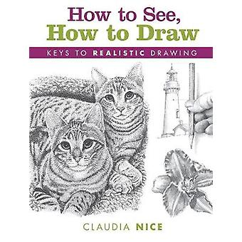 How to See How to Draw newinpaperback  Keys to Realistic Drawing by Claudia Nice