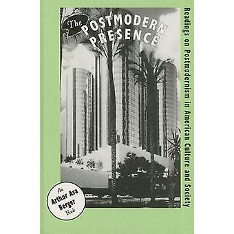 The Postmodern Presence - Readings on Postmodernism in American Cultur