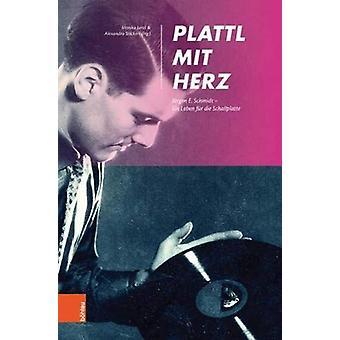 """Plattl mit Herz - JA""""rgen E. Schmidt - Ein Leben fA""""r die Sc"""