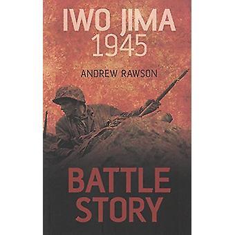 Battle Story - Iwo Jima 1945 by Andrew Rawson - 9780750965200 Book