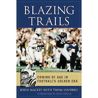 Blazing Trails - Coming of Age in Football's Golden Era by John Mackey