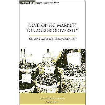 Developing Markets for Agrobiodiversity : Securing Livelihoods in Dryland Areas