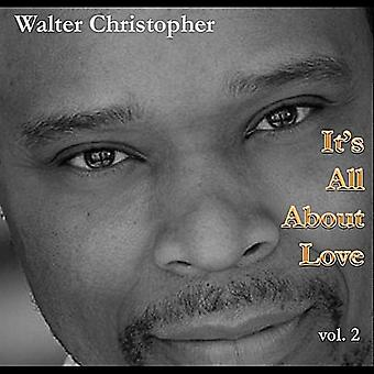 Walter Christopher - Walter Christopher: Vol. 2-It's All About Love [CD] USA import