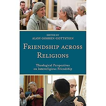 Friendship Across Religions: Theological Perspectives on Interreligious Friendship (Interreligious Reflections)