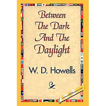 Between the Dark and the Daylight by Deceased W D Howells - 978142183