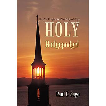 Holy Hodgepodge! - Have You Thought about Your Religion Lately? by Pau