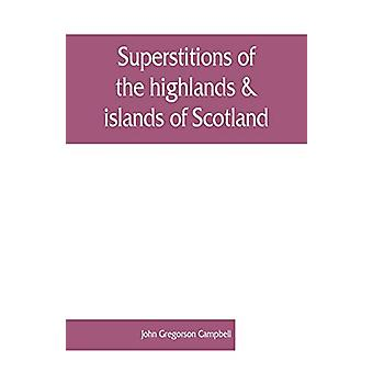 Superstitions of the highlands & islands of Scotland by John Greg