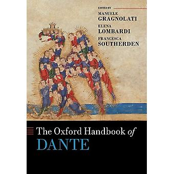 The Oxford Handbook of Dante by Edited by Manuele Gragnolati & Edited by Elena Lombardi & Edited by Francesca Southerden