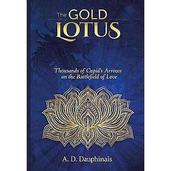 The Gold Lotus Thousands of Cupid's Arrows on the Battlefield of Love The Gold Lotus Trilogy