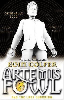 Artemis Fowl and the Last Guardian by Eoin Colfer