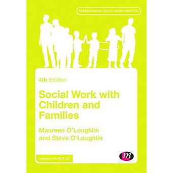 Social Work with Children and Families by OLoughlin & Maureen