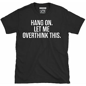 Hang on let me overthink this introverts funny t shirt