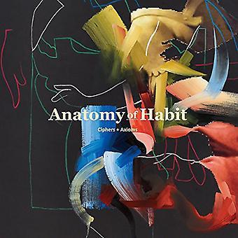 Anatomy of Habit - Ciphers & Axioms [CD] USA import