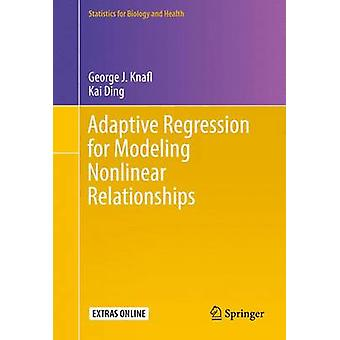 Adaptive Regression for Modeling Nonlinear Relationships by Knafl & George J.