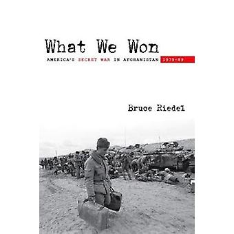What We Won Americas Secret War in Afghanistan 1979 89 von Bruce Riedel