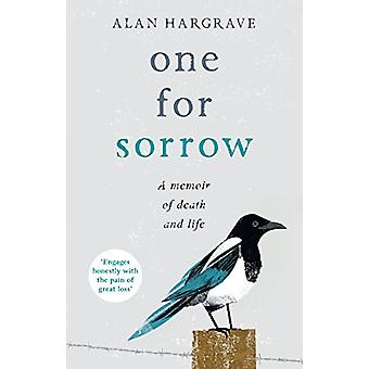 One for Sorrow - A Memoir of Death and Life by Alan Hargrave - 9780281