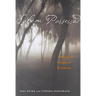 Salem Possessed - The Social Origins of Witchcraft by Paul Boyer - Ste
