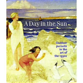 A Day in the Sun - Outdoor Pursuits in the Art of the 1930s by Timothy