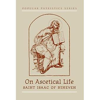 On Ascetical Life - St.Isaac of Nwevah by St Isaac of Nineveh - Mary H