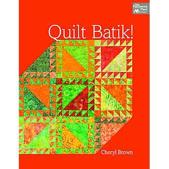 Quilt Batik! by Cheryl Brown - 9781604681598 Book