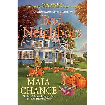 Bad Neighbors - An Agnes and Effie Mystery by Maia Chance - 9781683315