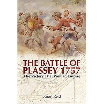 The Battle of Plassey 1757 - The Victory That Won an Empire by Stuart