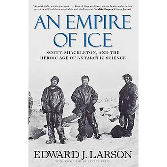 An Empire of Ice - Scott - Shackleton - and the Heroic Age of Antarcti