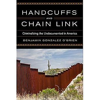 Handschellen und Kettenglied: Kriminalisierung der undokumentiert in Amerika (Rasse, Ethnie und Politik)