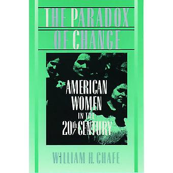 The Paradox of Change American Women in the 20th Century by Chafe & William H.